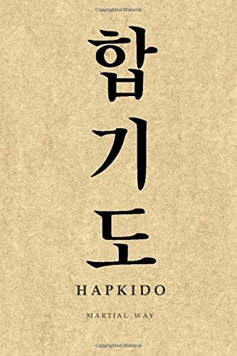 Martial Way HAPKIDO: Korean Hangul Calligraphy Parchment-looking Glossy Cover Notebook 6 x 9 (Hapkido Martial Way Notebooks)