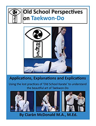 Old School Perspectives on Taekwon-Do: Applications, Explanations and Explications (English Edition)